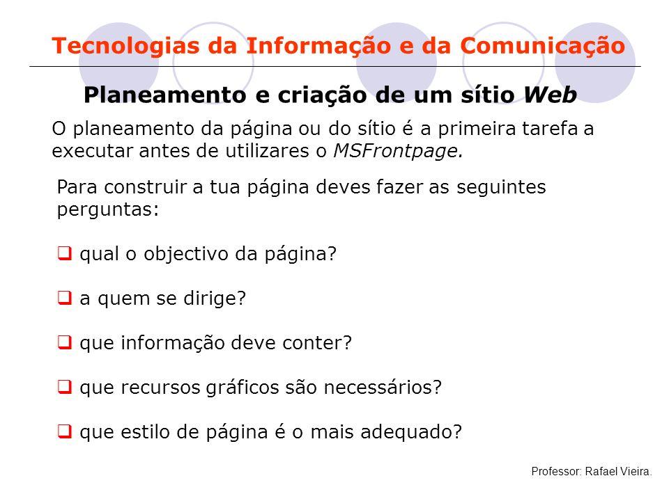Tecnologias da Informação e da Comunicação Planeamento e criação de um sítio Web O planeamento da página ou do sítio é a primeira tarefa a executar an
