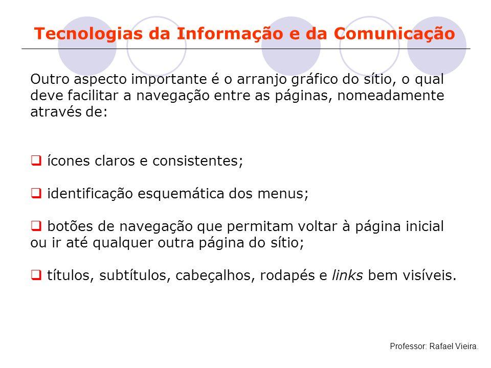Tecnologias da Informação e da Comunicação Outro aspecto importante é o arranjo gráfico do sítio, o qual deve facilitar a navegação entre as páginas,