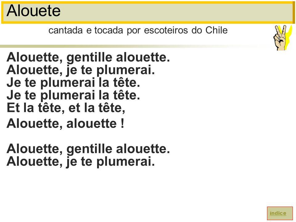 Alouete Alouette, gentille alouette.Alouette, je te plumerai.