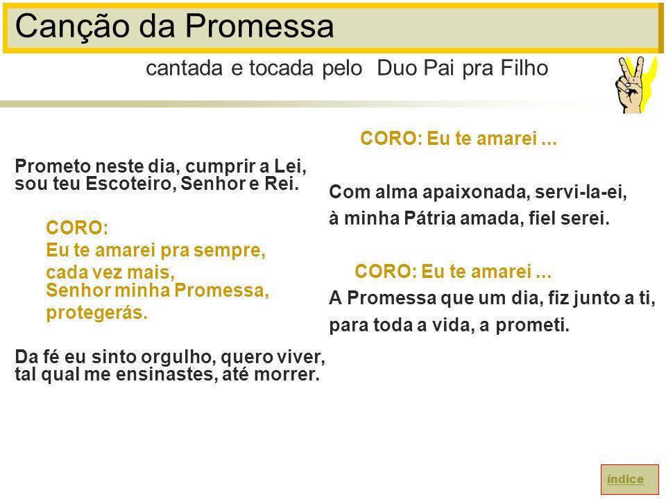 Canção da Promessa Prometo neste dia, cumprir a Lei, sou teu Escoteiro, Senhor e Rei.