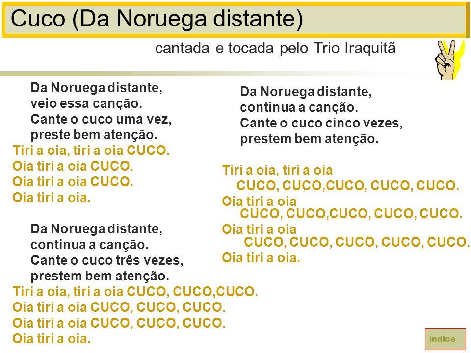Cuco (Da Noruega distante) Da Noruega distante, veio essa canção.