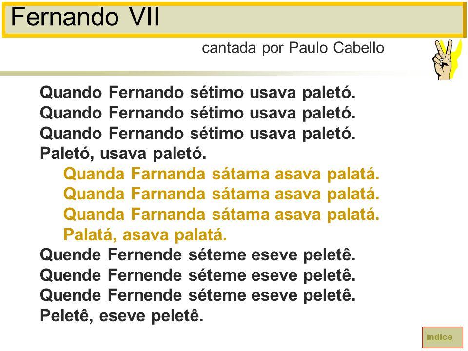 Fernando VII Quando Fernando sétimo usava paletó.Paletó, usava paletó.