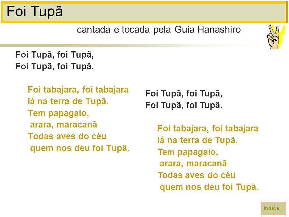 Foi Tupã Foi Tupã, foi Tupã, Foi Tupã, foi Tupã.Foi tabajara, foi tabajara lá na terra de Tupã.