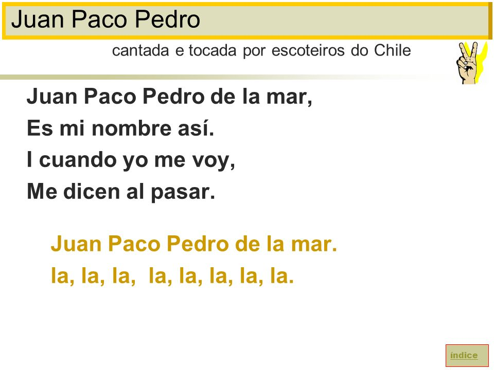 Juan Paco Pedro Juan Paco Pedro de la mar, Es mi nombre así.