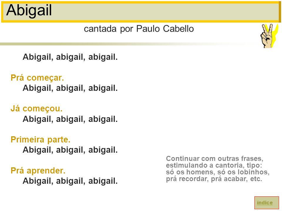 Abigail Abigail, abigail, abigail.Prá começar. Abigail, abigail, abigail.