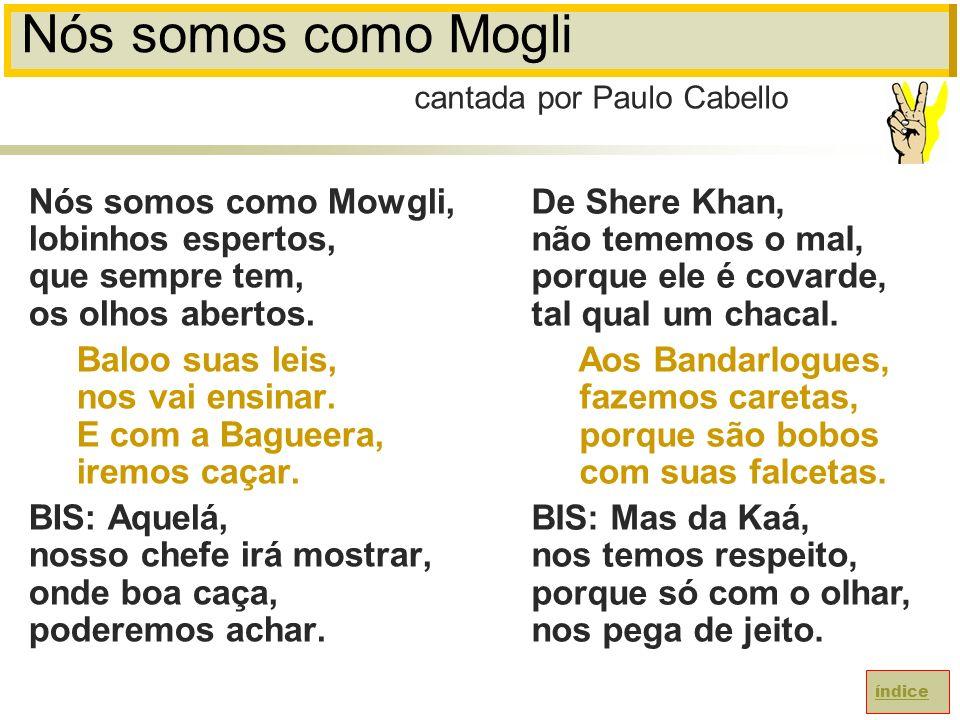 Nós somos como Mogli Nós somos como Mowgli, lobinhos espertos, que sempre tem, os olhos abertos.