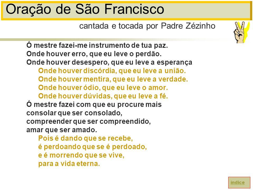 Oração de São Francisco Ó mestre fazei-me instrumento de tua paz.