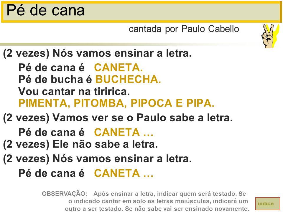 Pé de cana (2 vezes) Nós vamos ensinar a letra.Pé de cana é CANETA.