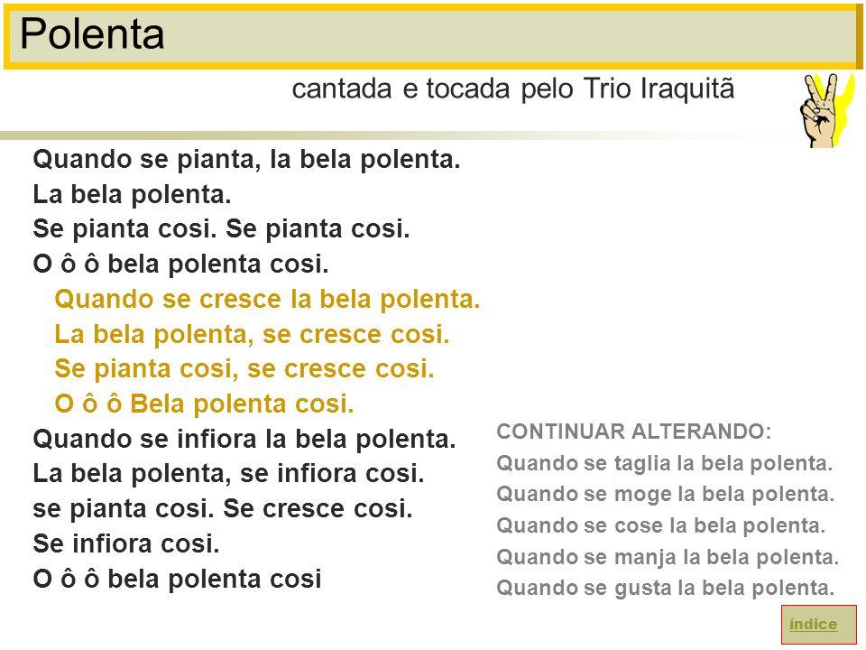 Polenta Quando se pianta, la bela polenta.La bela polenta.