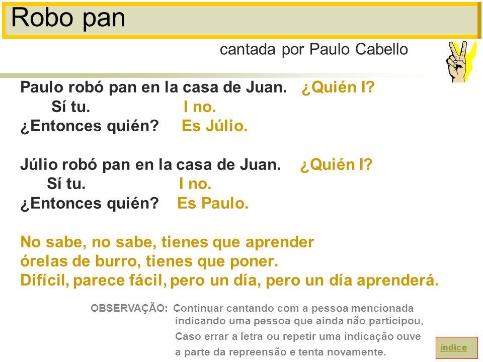 Robo pan Paulo robó pan en la casa de Juan.¿Quién I.