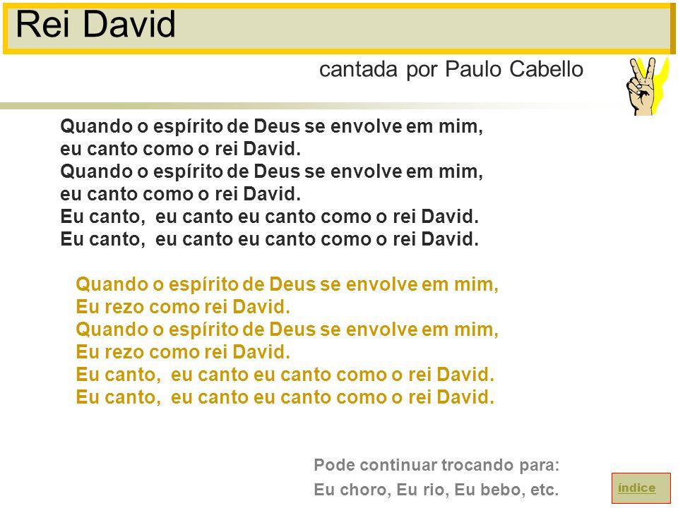 Rei David Quando o espírito de Deus se envolve em mim, eu canto como o rei David.