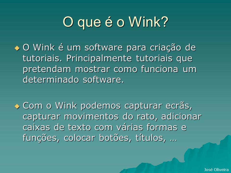 José Oliveira O que é o Wink. O Wink é um software para criação de tutoriais.