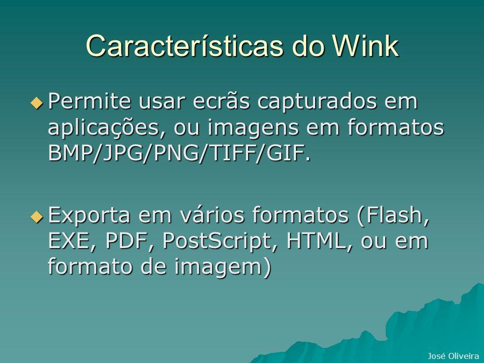 José Oliveira Características do Wink Permite usar ecrãs capturados em aplicações, ou imagens em formatos BMP/JPG/PNG/TIFF/GIF.