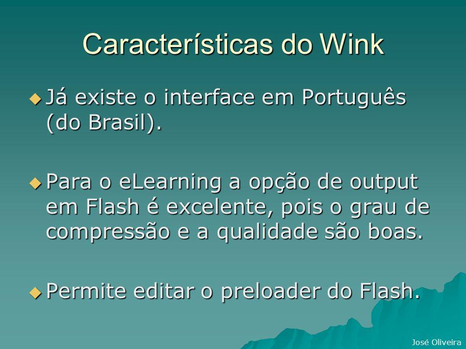 José Oliveira Características do Wink Já existe o interface em Português (do Brasil).