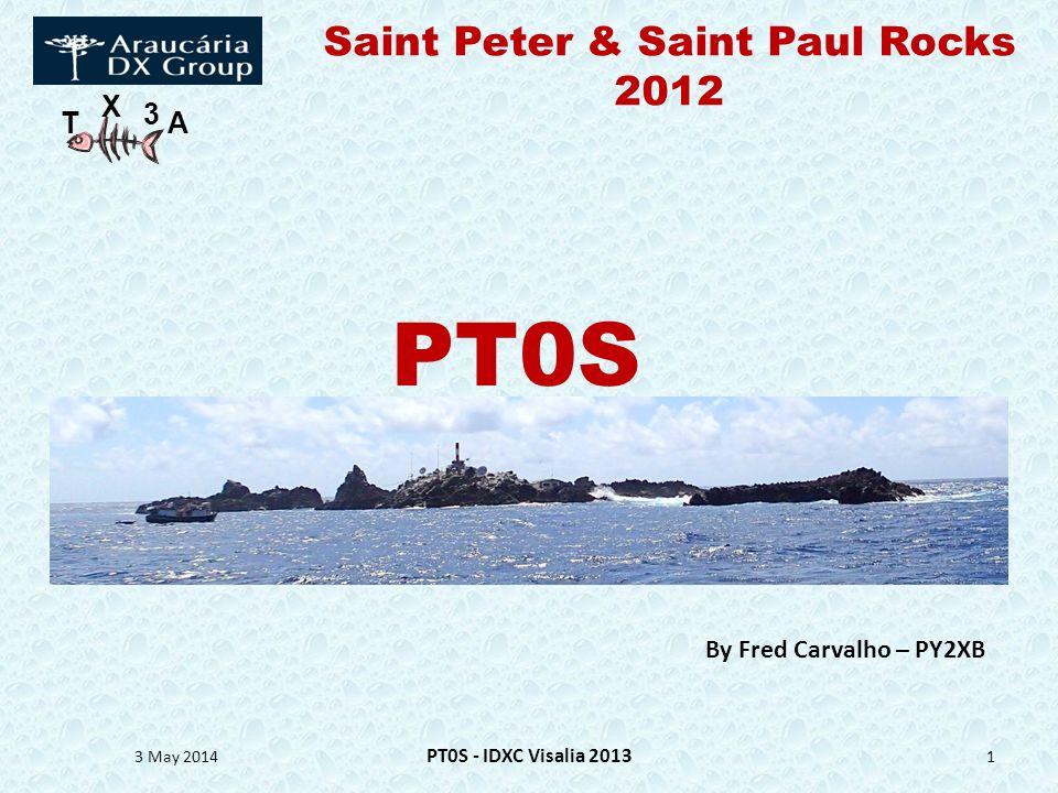 T X 3 A Saint Peter & Saint Paul Rocks 2012 3 May 2014 PT0S - IDXC Visalia 2013 1 By Fred Carvalho – PY2XB PT0S