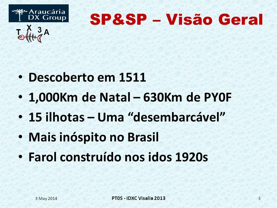 T X 3 A SP&SP – Visão Geral Descoberto em 1511 1,000Km de Natal – 630Km de PY0F 15 ilhotas – Uma desembarcável Mais inóspito no Brasil Farol construíd