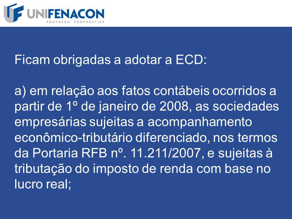 Assim, estão obrigados a apresentar, em 2009, as pessoas jurídicas que, cumulativamente: sejam sociedades empresárias (+) façam a apuração do IRPJ (ano-calendário de 2008) pelo lucro real (+) estiveram, em 2008, sujeitas a acompanhamento diferenciado.