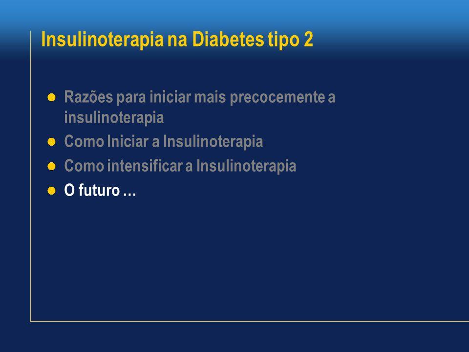 Insulinoterapia na Diabetes tipo 2 Razões para iniciar mais precocemente a insulinoterapia Como Iniciar a Insulinoterapia Como intensificar a Insulino