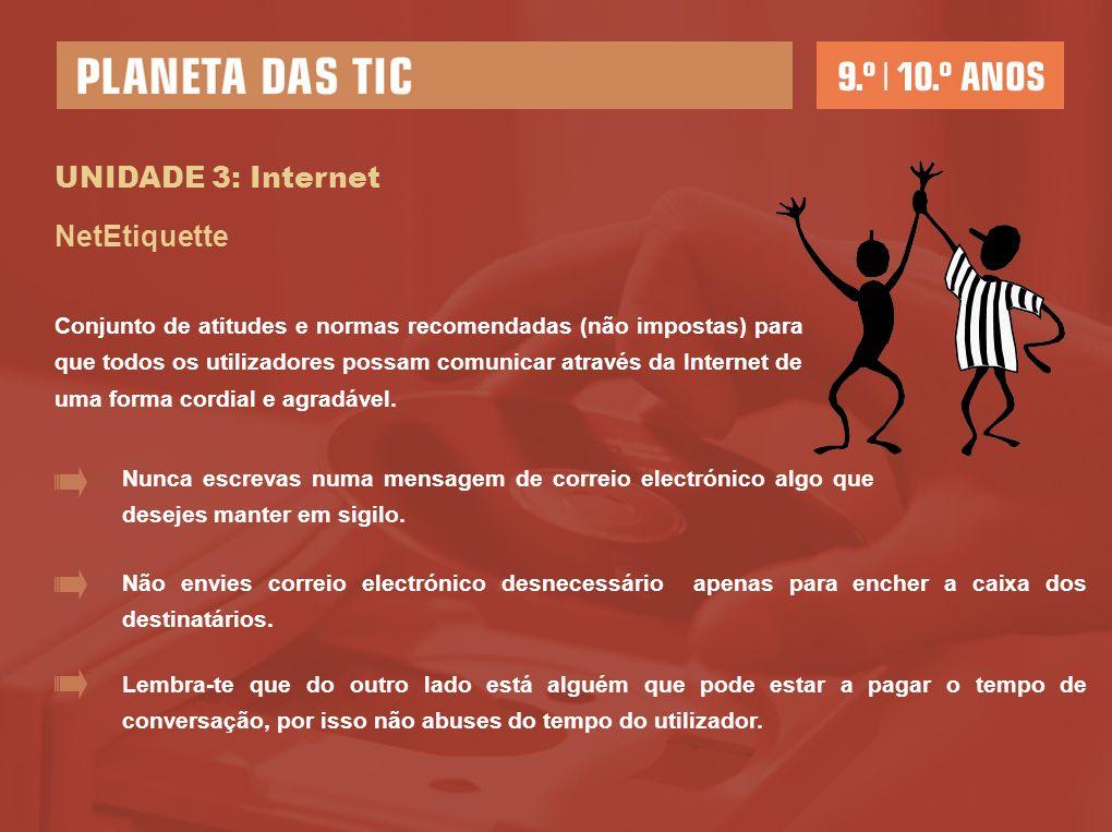 UNIDADE 3: Internet NetEtiquette Conjunto de atitudes e normas recomendadas (não impostas) para que todos os utilizadores possam comunicar através da