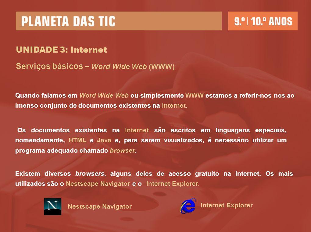 UNIDADE 3: Internet Serviços básicos – Word Wide Web (WWW) Quando falamos em Word Wide Web ou simplesmente WWW estamos a referir-nos nos ao imenso con