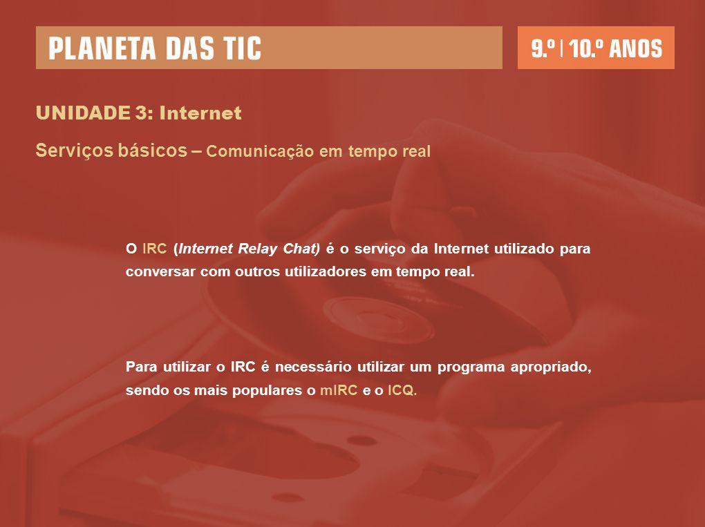 UNIDADE 3: Internet Serviços básicos – Comunicação em tempo real O IRC (Internet Relay Chat) é o serviço da Internet utilizado para conversar com outr