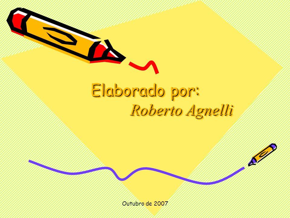 Outubro de 2007 Elaborado por: Roberto Agnelli Elaborado por: Roberto Agnelli