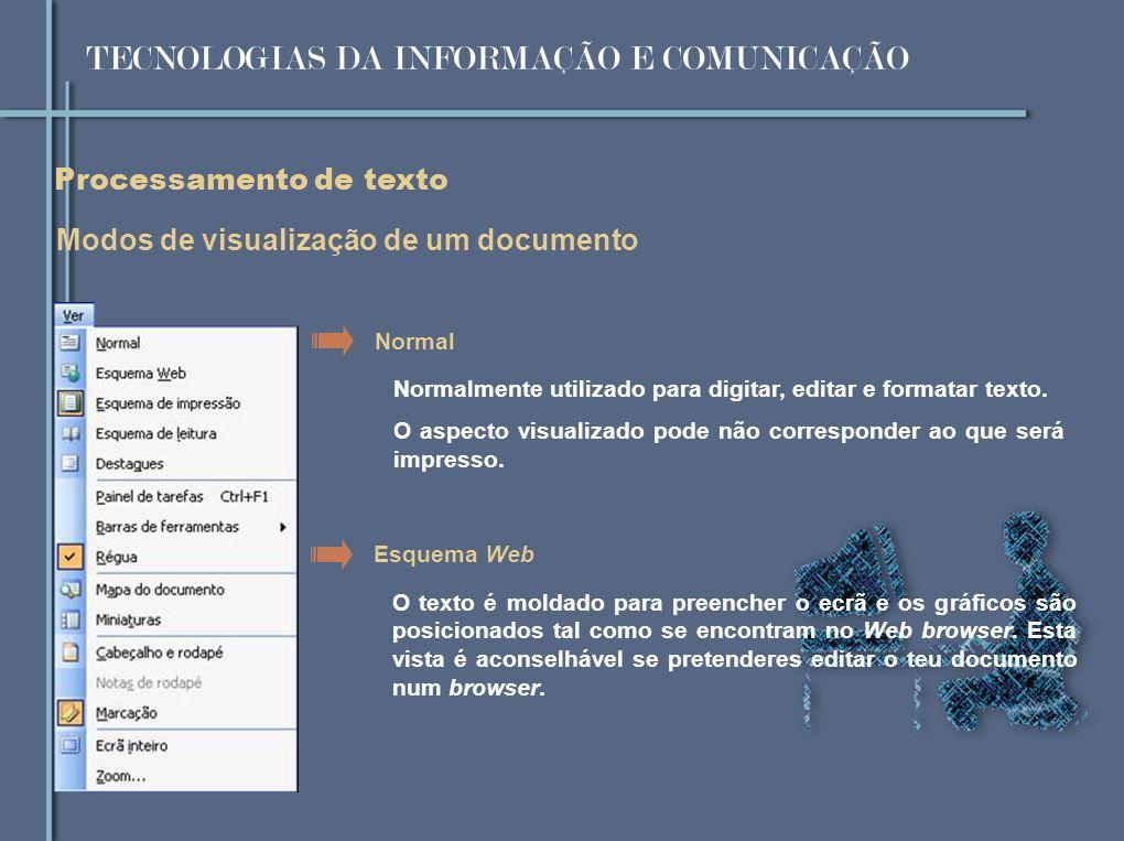 Processamento de texto Modos de visualização de um documento Normal Normalmente utilizado para digitar, editar e formatar texto.