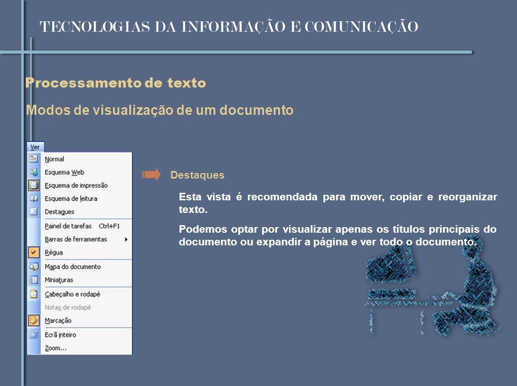 Processamento de texto Modos de visualização de um documento Destaques Esta vista é recomendada para mover, copiar e reorganizar texto.
