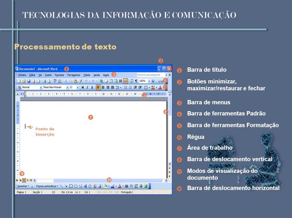 Processamento de texto A Barra de estado Número total de páginas do documento Posição do ponto de inserção (linha e coluna) Número da página que estamos a visualizar A Barra de estado fornece um conjunto de informações, nomeadamente: Etc.
