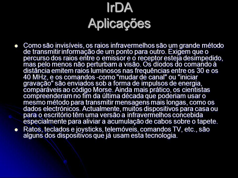 IrDA Aplicações Como são invisíveis, os raios infravermelhos são um grande método de transmitir informação de um ponto para outro.