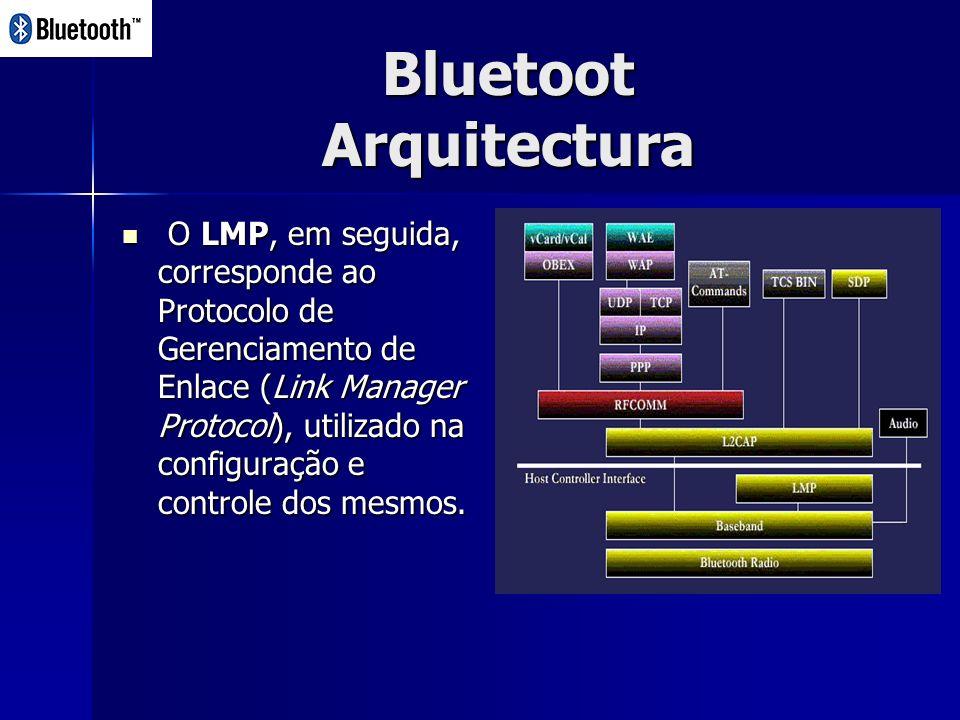 Bluetoot Arquitectura O LMP, em seguida, corresponde ao Protocolo de Gerenciamento de Enlace (Link Manager Protocol), utilizado na configuração e controle dos mesmos.