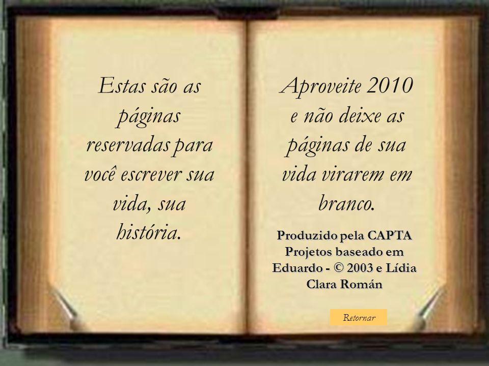 Retornar Estas são as páginas reservadas para você escrever sua vida, sua história. Aproveite 2010 e não deixe as páginas de sua vida virarem em branc