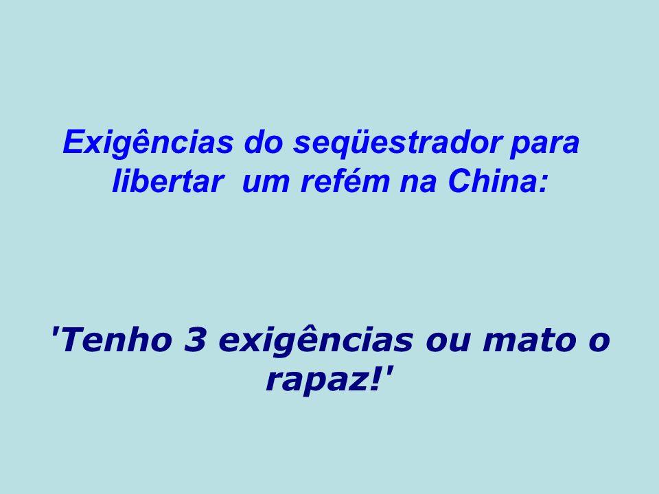 Exigências do seqüestrador para libertar um refém na China: 'Tenho 3 exigências ou mato o rapaz!'