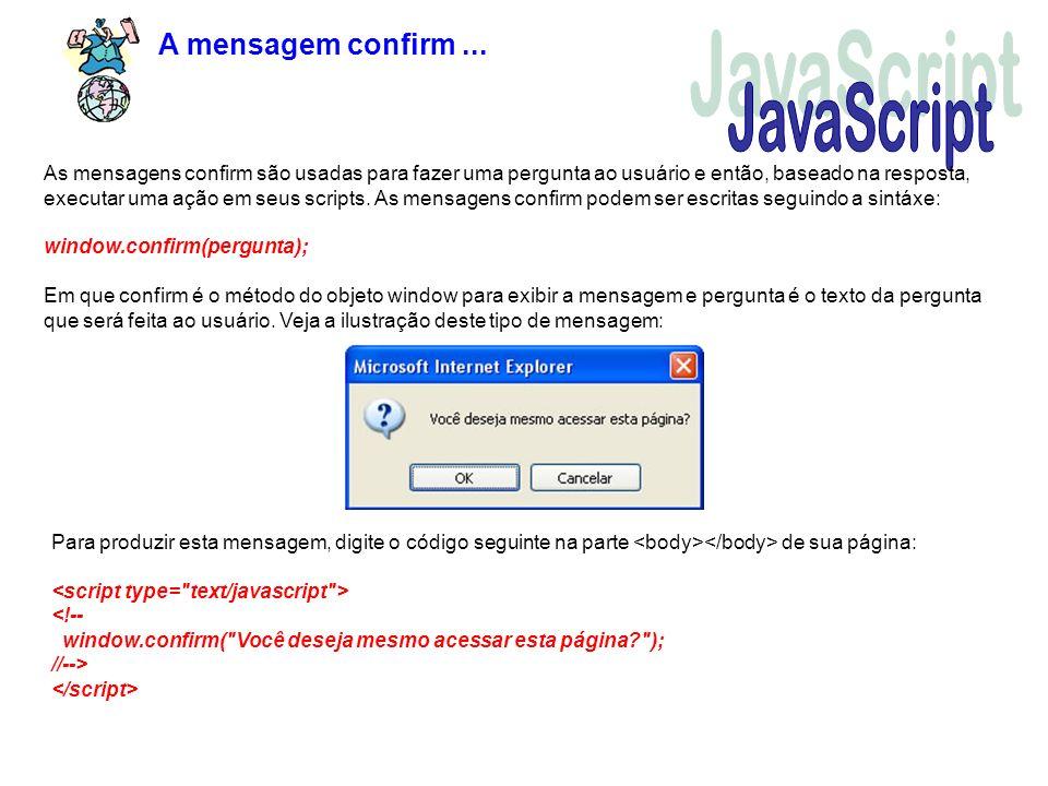 A mensagem confirm... As mensagens confirm são usadas para fazer uma pergunta ao usuário e então, baseado na resposta, executar uma ação em seus scrip