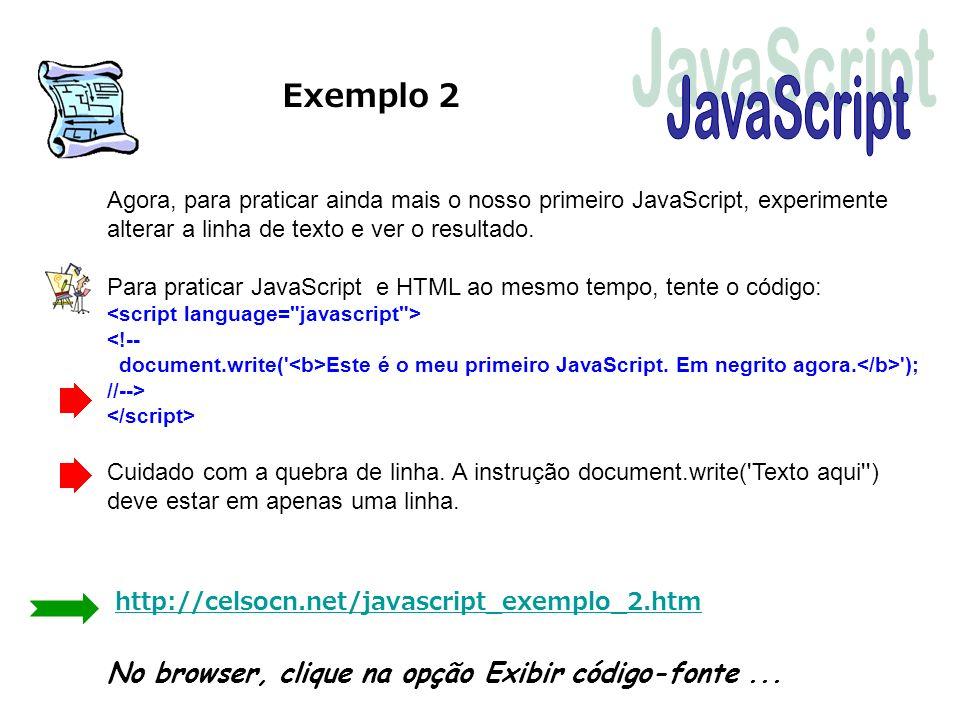 Exemplo 2 Agora, para praticar ainda mais o nosso primeiro JavaScript, experimente alterar a linha de texto e ver o resultado. Para praticar JavaScrip