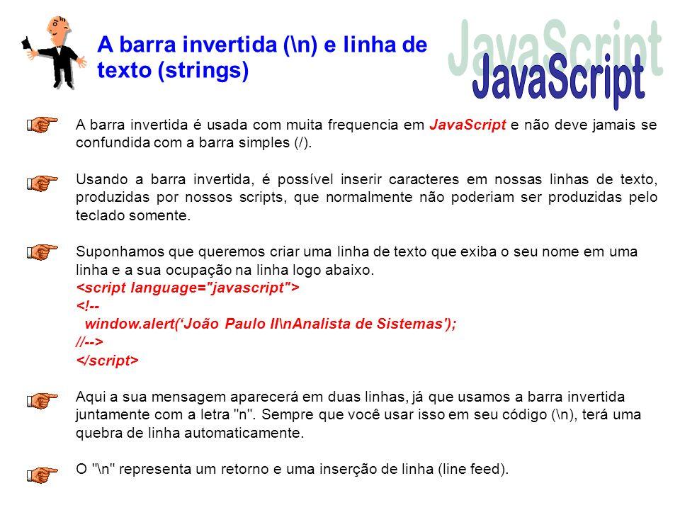 A barra invertida (\n) e linha de texto (strings) A barra invertida é usada com muita frequencia em JavaScript e não deve jamais se confundida com a b