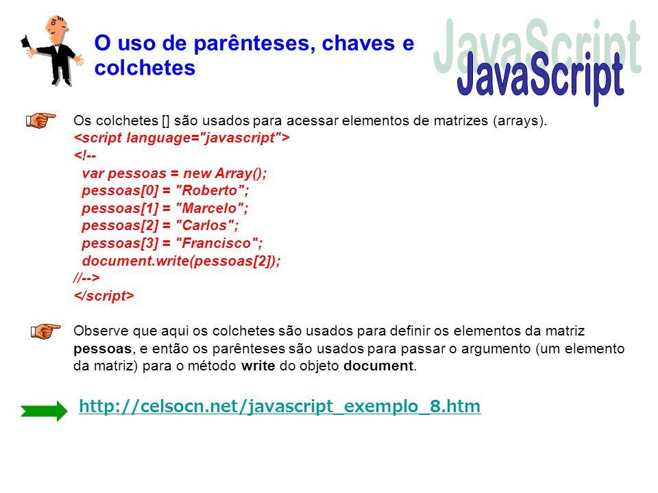 O uso de parênteses, chaves e colchetes Os colchetes [] são usados para acessar elementos de matrizes (arrays). Observe que aqui os colchetes são usad