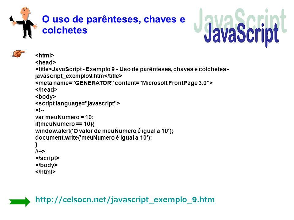 O uso de parênteses, chaves e colchetes http://celsocn.net/javascript_exemplo_9.htm JavaScript - Exemplo 9 - Uso de parênteses, chaves e colchetes - j
