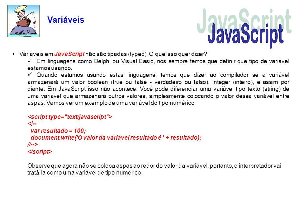 Variáveis Variáveis em JavaScript não são tipadas (typed). O que isso quer dizer? Em linguagens como Delphi ou Visual Basic, nós sempre temos que defi