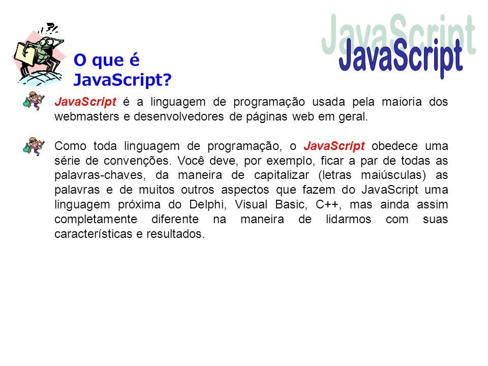 O que é JavaScript? JavaScript é a linguagem de programação usada pela maioria dos webmasters e desenvolvedores de páginas web em geral. Como toda lin