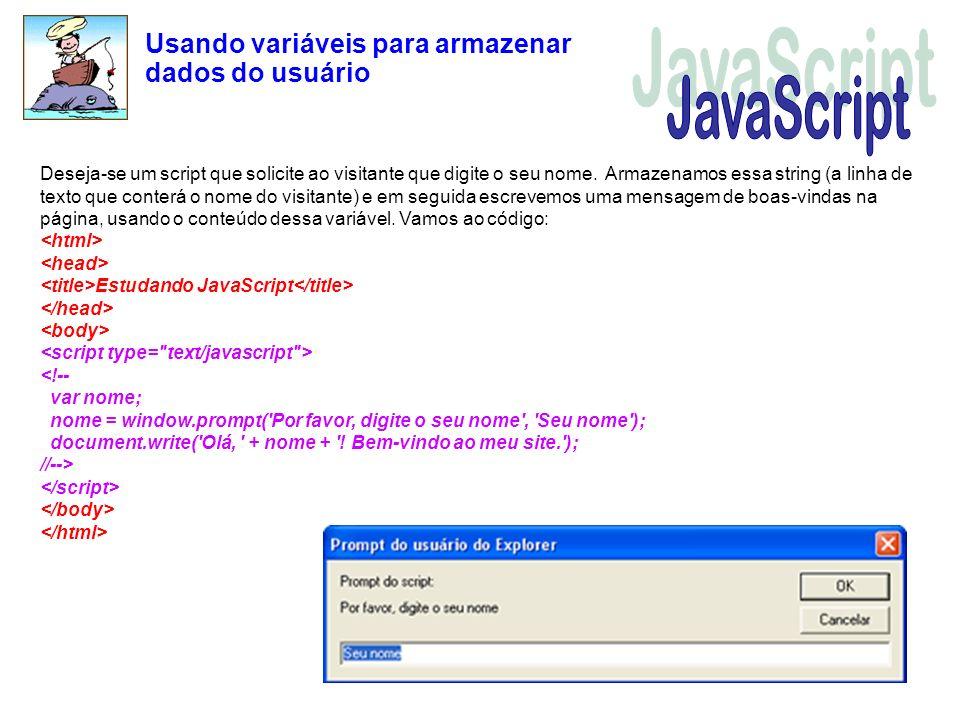 Usando variáveis para armazenar dados do usuário Deseja-se um script que solicite ao visitante que digite o seu nome. Armazenamos essa string (a linha