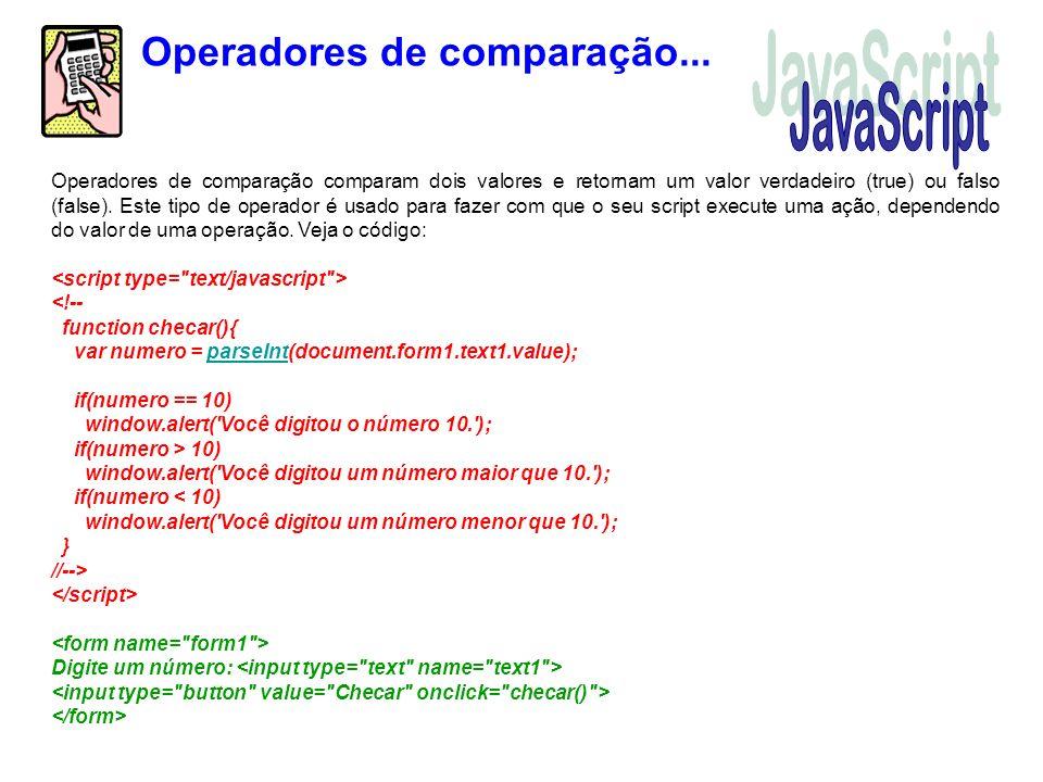 Operadores de comparação comparam dois valores e retornam um valor verdadeiro (true) ou falso (false). Este tipo de operador é usado para fazer com qu