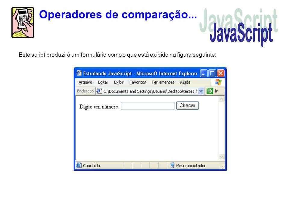 Este script produzirá um formulário como o que está exibido na figura seguinte: Operadores de comparação...