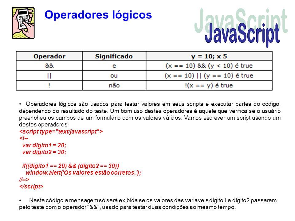 Operadores lógicos Operadores lógicos são usados para testar valores em seus scripts e executar partes do código, dependendo do resultado do teste. Um