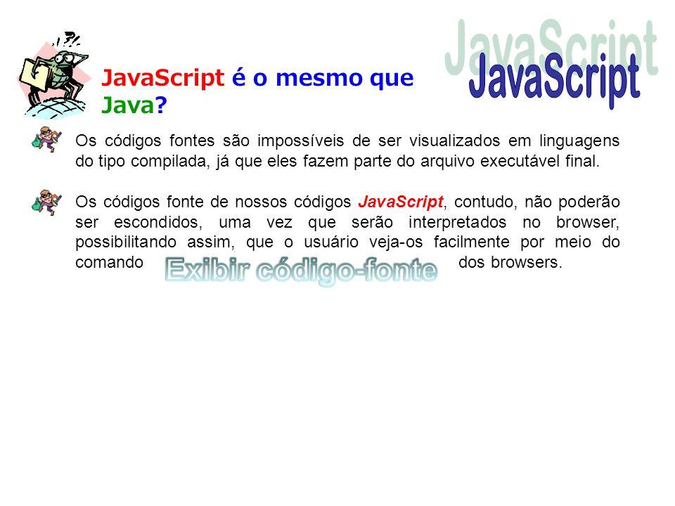 JavaScript é o mesmo que Java? Os códigos fontes são impossíveis de ser visualizados em linguagens do tipo compilada, já que eles fazem parte do arqui