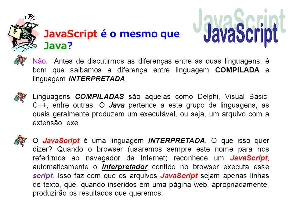 JavaScript é o mesmo que Java? Não. Antes de discutirmos as diferenças entre as duas linguagens, é bom que saibamos a diferença entre linguagem COMPIL