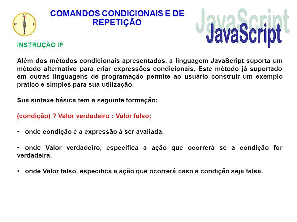 COMANDOS CONDICIONAIS E DE REPETIÇÃO INSTRUÇÃO IF Além dos métodos condicionais apresentados, a linguagem JavaScript suporta um método alternativo par