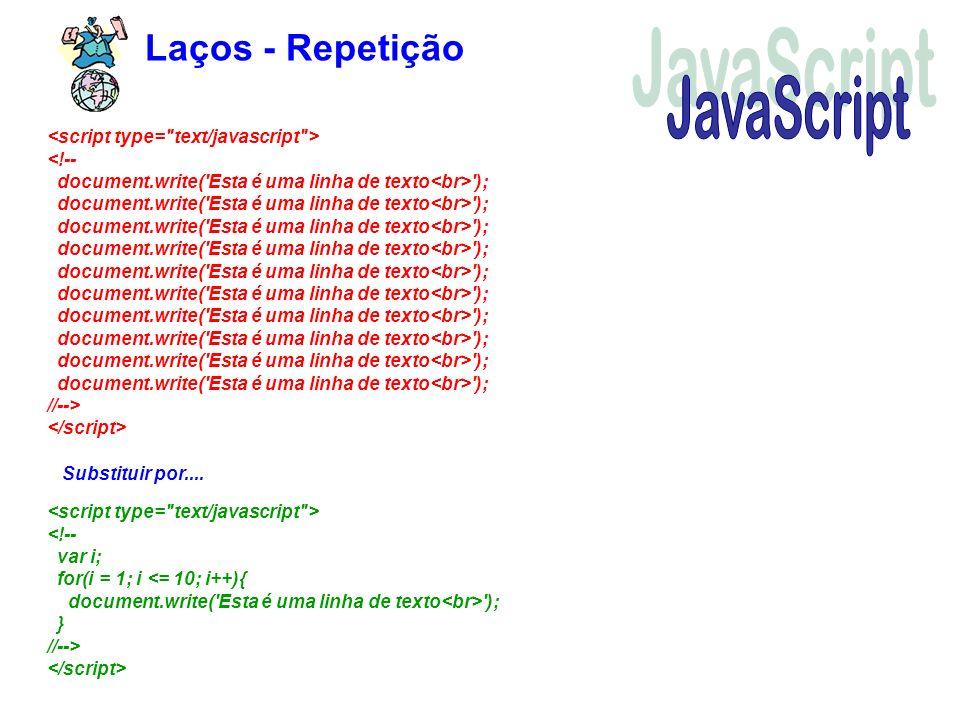Laços - Repetição '); document.write('Esta é uma linha de texto '); document.write('Esta é uma linha de texto '); document.write('Esta é uma linha de