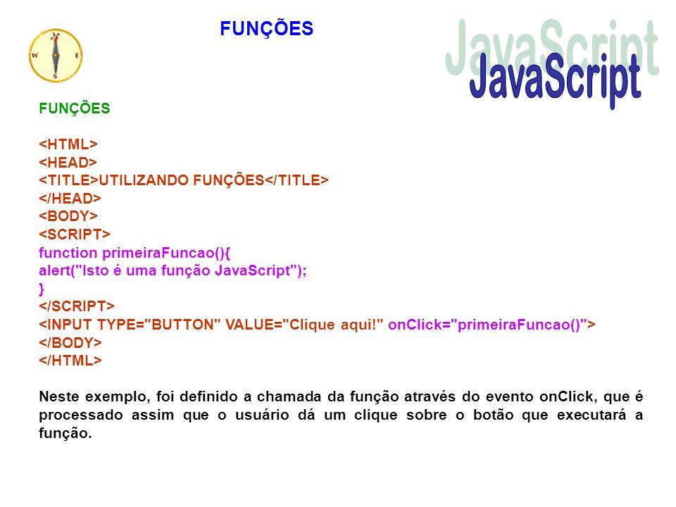 UTILIZANDO FUNÇÕES function primeiraFuncao(){ alert(