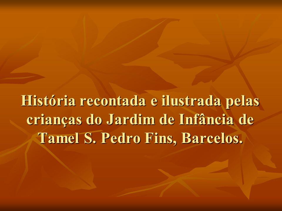 História recontada e ilustrada pelas crianças do Jardim de Infância de Tamel S. Pedro Fins, Barcelos.